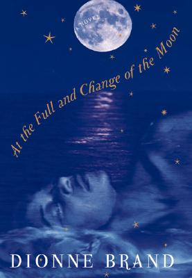 At the Full and Change of the Moon By Brand, Dionne