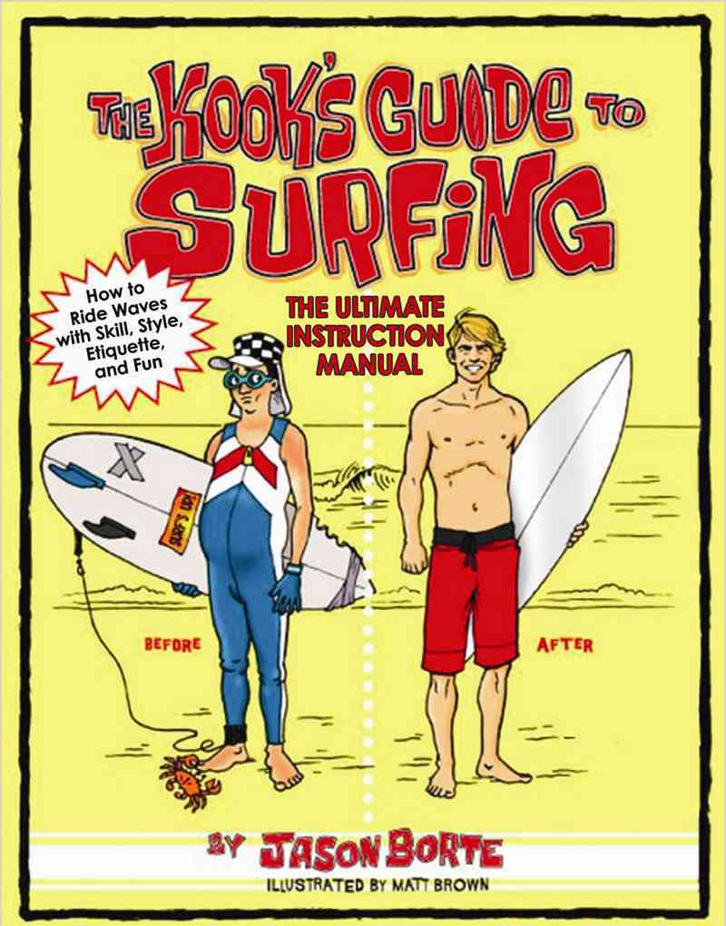 The Kook's Guide to Surfing By Borte, Jason